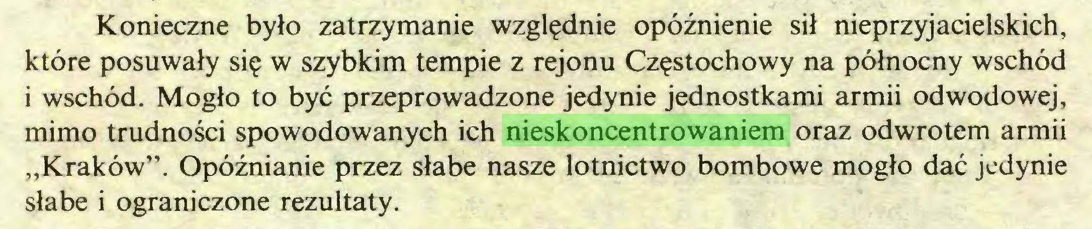 """(...) Konieczne było zatrzymanie względnie opóźnienie sił nieprzyjacielskich, które posuwały się w szybkim tempie z rejonu Częstochowy na północny wschód i wschód. Mogło to być przeprowadzone jedynie jednostkami armii odwodowej, mimo trudności spowodowanych ich nieskoncentrowaniem oraz odwrotem armii """"Kraków"""". Opóźnianie przez słabe nasze lotnictwo bombowe mogło dać jedynie słabe i ograniczone rezultaty..."""