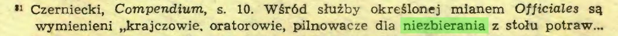 """(...) 81 Czerniecki, Compendium, s. 10. Wśród służby określonej mianem Officiales są wymienieni """"krajczowie, oratorowie, pilnowacze dla niezbierania z stołu potraw..."""