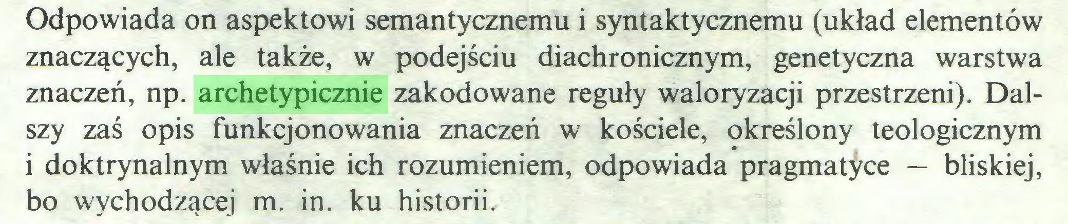 (...) Odpowiada on aspektowi semantycznemu i syntaktycznemu (układ elementów znaczących, ale także, w podejściu diachronicznym, genetyczna warstwa znaczeń, np. archetypicznie zakodowane reguły waloryzacji przestrzeni). Dalszy zaś opis funkcjonowania znaczeń w kościele, określony teologicznym i doktrynalnym właśnie ich rozumieniem, odpowiada pragmatyce — bliskiej, bo wychodzącej m. in. ku historii...
