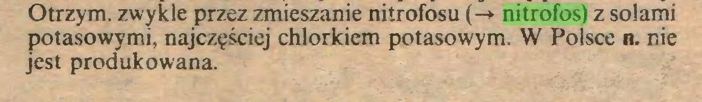 (...) Otrzym. zwykle przez zmieszanie nitrofosu (-> nitrofos) z solami potasowymi, najczęściej chlorkiem potasowym. W Polsce n. nie jest produkowana...