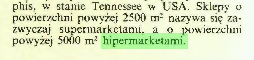 (...) phis, w stanie Tennessee w USA. Sklepy o powierzchni powyżej 2500 m2 nazywa się zazwyczaj supermarketami, a o powierzchni powyżej 5000 m2 hipermarketami...
