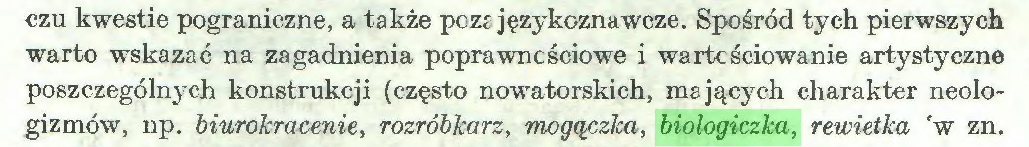 (...) czu kwestie pograniczne, a także pozf językoznawcze. Spośród tych pierwszych warto wskazać na zagadnienia poprawnościowe i wartościowanie artystyczne poszczególnych konstrukcji (często nowatorskich, mających charakter neologizmów, np. biurokracenie, rozróbkarz, mogączka, biologiczka, rewietka 'w zn...