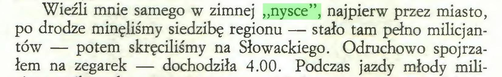 """(...) Wieźli mnie samego w zimnej """"nysce"""", najpierw przez miasto, po drodze minęliśmy siedzibę regionu — stało tam pełno milicjantów — potem skręciliśmy na Słowackiego. Odruchowo spojrzałem na zegarek — dochodziła 4.00. Podczas jazdy młody mili..."""