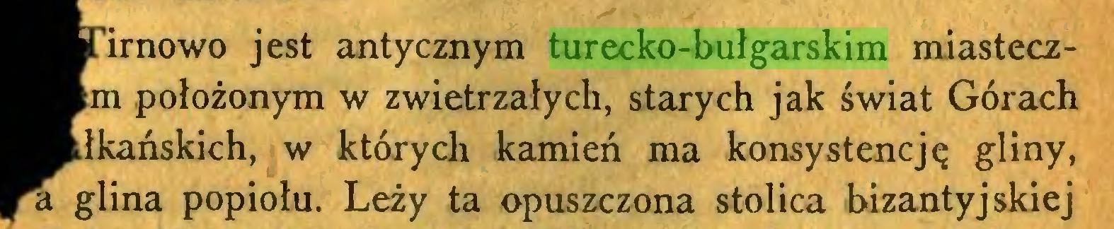 (...) irnowo jest antycznym turecko-bułgarskim miasteczm położonym w zwietrzałych, starych jak świat Górach łkańskich, w których kamień ma konsystencję gliny, a glina popiołu. Leży ta opuszczona stolica bizantyjskiej...