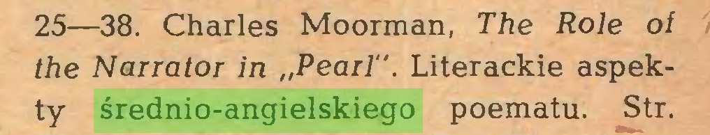 "(...) 25—38. Charles Moorman, The Role of the Narrator in ""Pearl"". Literackie aspekty średnio-angielskiego poematu. Str..."