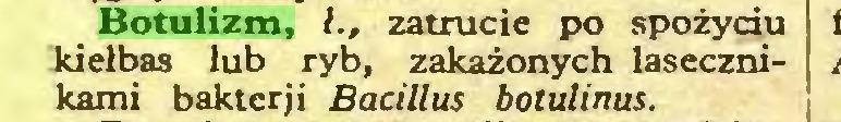 (...) Botulizm, l., zatrucie po spożyciu kiełbas lub ryb, zakażonych lasecznikami bakterji Bacillus botulinus...