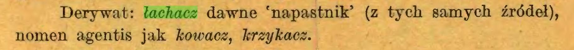 (...) Derywat: łachacz dawne 'napastnik' (z tych samych źródeł), nomen agentis jak kowacz, krzykacz...