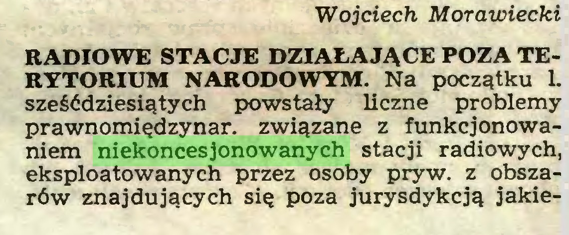 (...) Wojciech Morawiecki RADIOWE STACJE DZIAŁAJĄCE POZA TERYTORIUM NARODOWYM. Na początku L sześćdziesiątych powstały liczne problemy prawnomiędzynar. związane z funkcjonowaniem niekoncesjonowanych stacji radiowych, eksploatowanych przez osoby pryw. z obszarów znajdujących się poza jurysdykcją jakie...