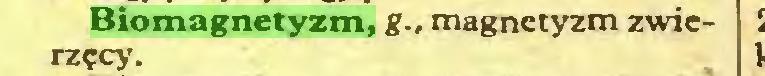 (...) Biomagnetyzm, g., magnetyzm zwierzęcy...