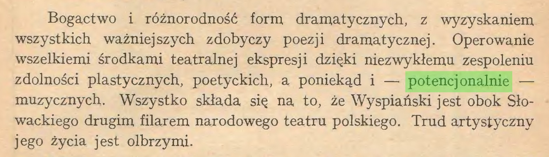 (...) Bogactwo i różnorodność form dramatycznych, z wyzyskaniem wszystkich ważniejszych zdobyczy poezji dramatycznej. Operowanie wszelkiemi środkami teatralnej ekspresji dzięki niezwykłemu zespoleniu zdolności plastycznych, poetyckich, a poniekąd i — potencjonalnie — muzycznych. Wszystko składa się na to, że Wyspiański jest obok Słowackiego drugim filarem narodowego teatru polskiego. Trud artystyczny jego życia jest olbrzymi...