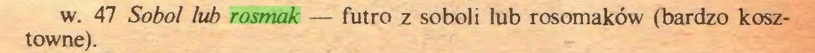 (...) w. 47 Sobol lub rosmak — futro z soboli lub rosomaków (bardzo kosztowne)...