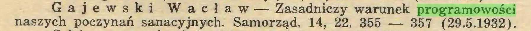 (...) Gajewski Wacław — Zasadniczy warunek programowości naszych poczynań sanacyjnych. Samorząd, 14, 22, 355 — 357 (29.5.1932)...