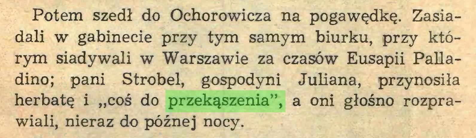 """(...) Potem szedł do Ochorowicza na pogawędkę. Zasiadali w gabinecie przy tym samym biurku, przy którym siadywali w Warszawie za czasów Eusapii Palladino; pani Strobel, gospodyni Juliana, przynosiła herbatę i """"coś do przekąszenia"""", a oni głośno rozprawiali, nieraz do późnej nocy..."""
