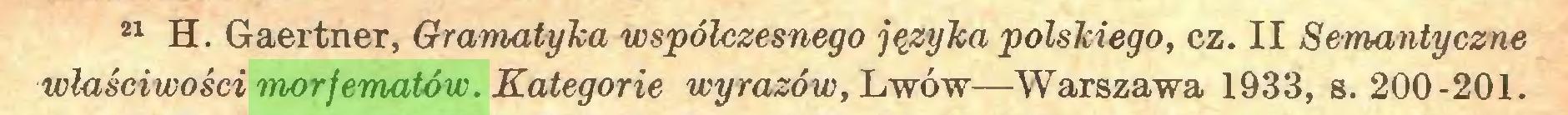 (...) 21 H. Gaertner, Gramatyka współczesnego języka polskiego, cz. II Semantyczne właściwości morfematów. Kategorie wyrazów, Lwów—Warszawa 1933, s. 200-201...