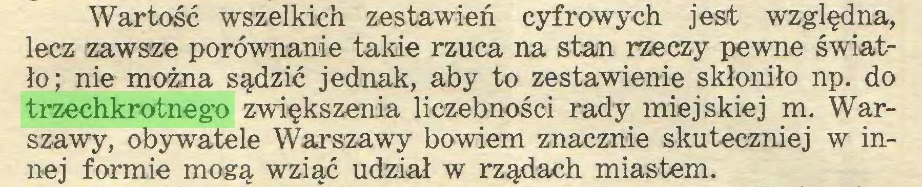 (...) Wartość wszelkich zestawień cyfrowych jest względna, lecz zawsze porównanie takie rzuca na stan rzeczy pewne światło; nie można sądzić jednak, aby to zestawienie skłoniło np. do trzechkrotnego zwiększenia liczebności rady miejskiej m. Warszawy, obywatele Warszawy bowiem znacznie skuteczniej w innej formie mogą wziąć udział w rządach miastem...