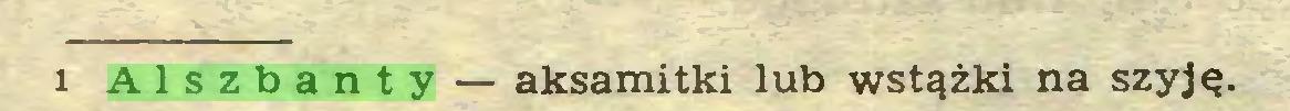 (...) 1 Alszbanty — aksamitki lub wstążki na szyję...