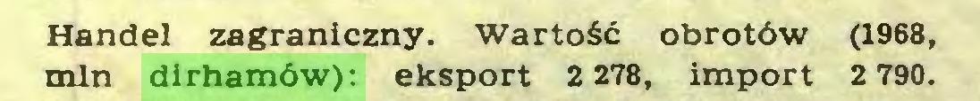 (...) Handel zagraniczny. Wartość obrotów (1968, min dirhamów): eksport 2 278, import 2 790...