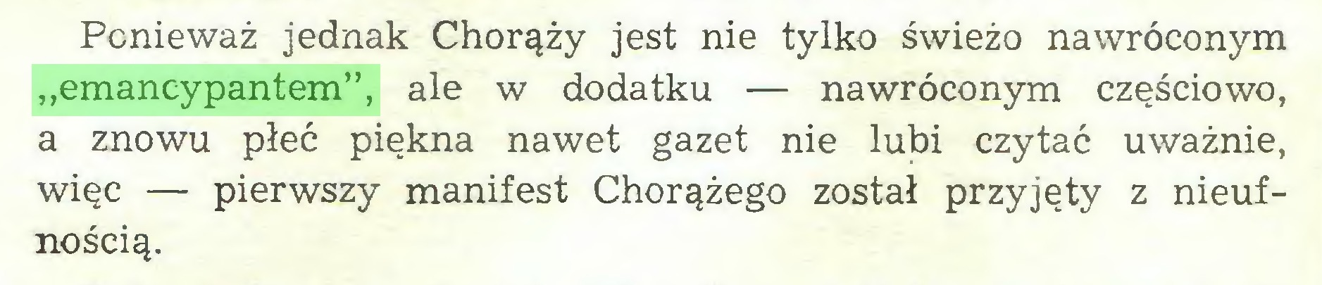 """(...) Ponieważ jednak Chorąży jest nie tylko świeżo nawróconym """"emancypantem"""", ale w dodatku — nawróconym częściowo, a znowu płeć piękna nawet gazet nie lubi czytać uważnie, więc — pierwszy manifest Chorążego został przyjęty z nieufnością..."""