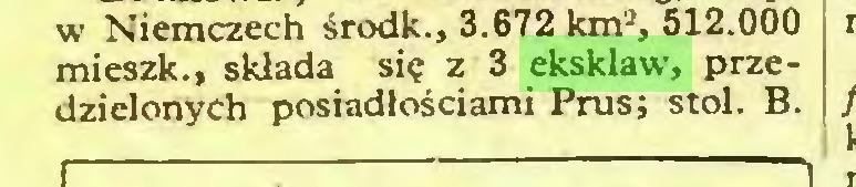 (...) w Niemczech środk., 3.672 km-, 512.000 mieszk., składa się z 3 eksklaw, przedzielonych posiadłościami Prus; stoi. B...