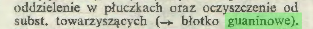 (...) oddzielenie w płuczkach oraz oczyszczenie od subst. towarzyszących (-*- błotko guaninowe)...