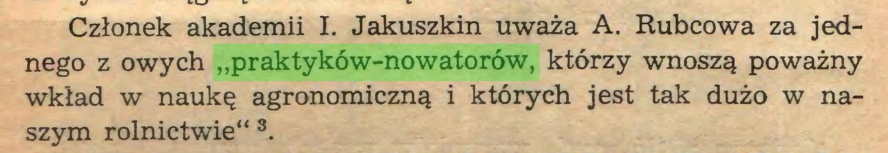"""(...) Członek akademii I. Jakuszkin uważa A. Rubcowa za jednego z owych """"praktyków-nowatorów, którzy wnoszą poważny wkład w naukę agronomiczną i których jest tak dużo w naszym rolnictwie"""" s..."""