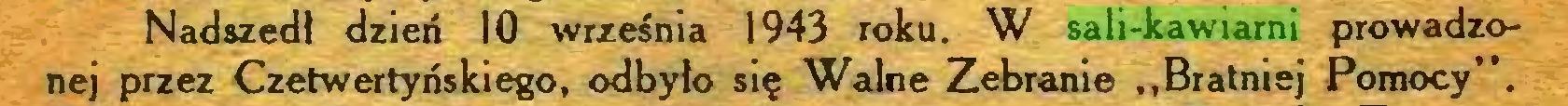 """(...) Nadszedł dzień 10 września 1943 roku. W sali-kawiarni prowadzonej przez Czetwertyriskiego, odbyło się Walne Zebranie """"Bratniej Pomocy""""..."""