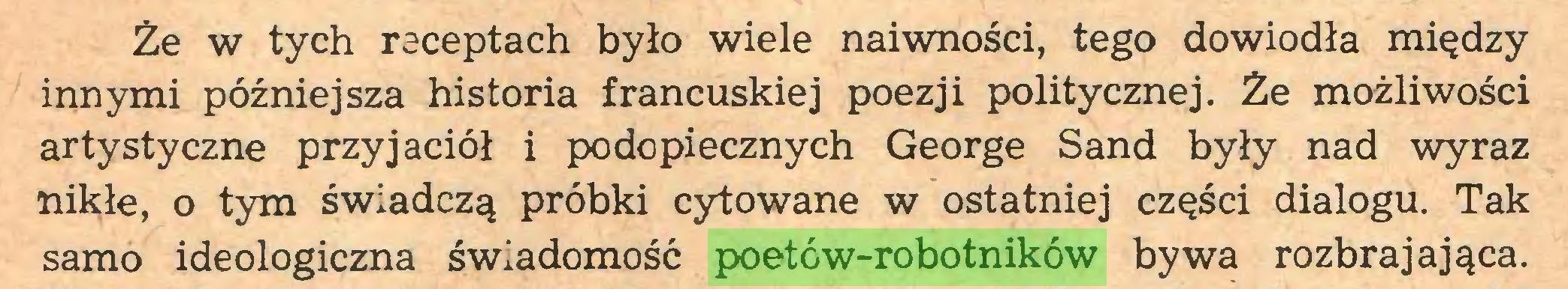(...) Że w tych receptach było wiele naiwności, tego dowiodła między innymi późniejsza historia francuskiej poezji politycznej. Że możliwości artystyczne przyjaciół i podopiecznych George Sand były nad wyraz nikłe, o tym świadczą próbki cytowane w ostatniej części dialogu. Tak samo ideologiczna świadomość poetów-robotników bywa rozbrajająca...