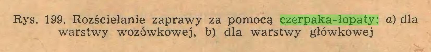 (...) Rys. 199. Rozścielanie zaprawy za pomocą czerpaka-łopaty: a) dla warstwy wozówkowej, b) dla warstwy główkowej...