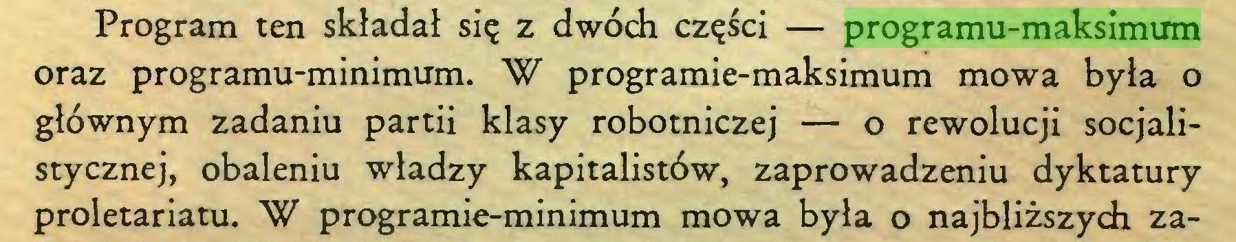 (...) Program ten składał się z dwóch części — programu-maksimum oraz programu-minimum. W programie-maksimum mowa była o głównym zadaniu partii klasy robotniczej — o rewolucji socjalistycznej, obaleniu władzy kapitalistów, zaprowadzeniu dyktatury proletariatu. W programie-minimum mowa była o najbliższych za...