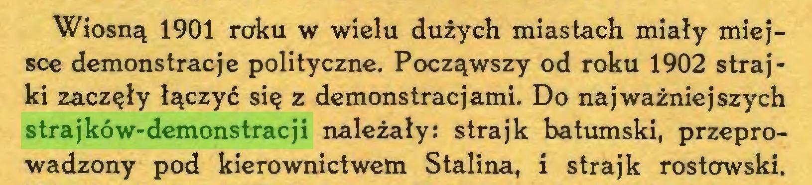 (...) Wiosną 1901 roku w wielu dużych miastach miały miejsce demonstracje polityczne. Począwszy od roku 1902 strajki zaczęły łączyć się z demonstracjami. Do najważniejszych strajków-demonstracji należały: strajk batumski, przeprowadzony pod kierownictwem Stalina, i strajk rostcrwski...