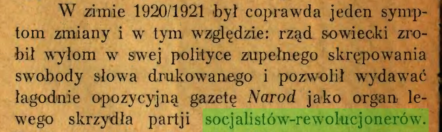 (...) W zimie 1920/1921 był coprawda jeden symptom zmiany i w tym względzie: rząd sowiecki zrobił wyłom w swej polityce zupełnego skrępowania swobody słowa drukowanego i pozwolił wydawać łagodnie opozycyjną gazetę Naród jako organ lewego skrzydła partji socjalistów-rewolucjonerów...