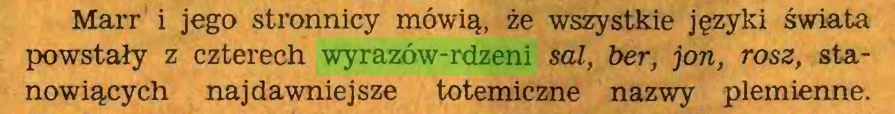 (...) Marr i jego stronnicy mówią, że wszystkie języki świata powstały z czterech wyrazów-rdzeni sal, ber, jon, rosz, stanowiących najdawniejsze totemiczne nazwy plemienne...