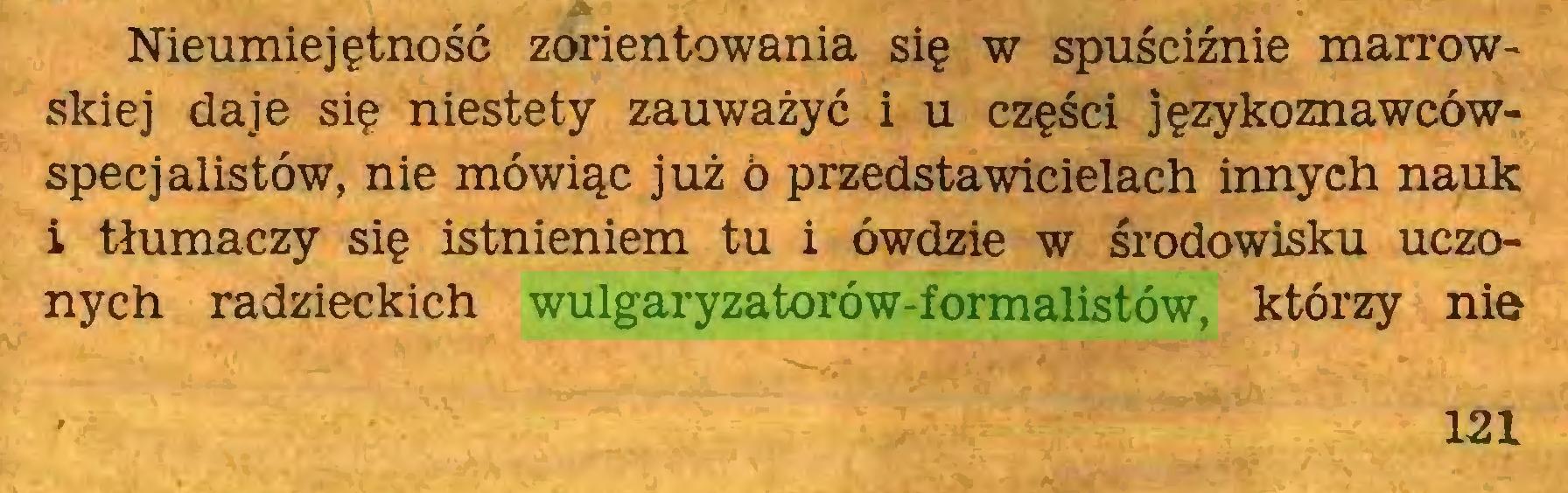 (...) Nieumiejętność zorientowania się w spuściźnie marrowskiej daje się niestety zauważyć i u części językoznawcówspecjalistów, nie mówiąc już o przedstawicielach innych nauk i tłumaczy się istnieniem tu i ówdzie w środowisku uczonych radzieckich wulgaryzatorów-formalistów, którzy nie 121...