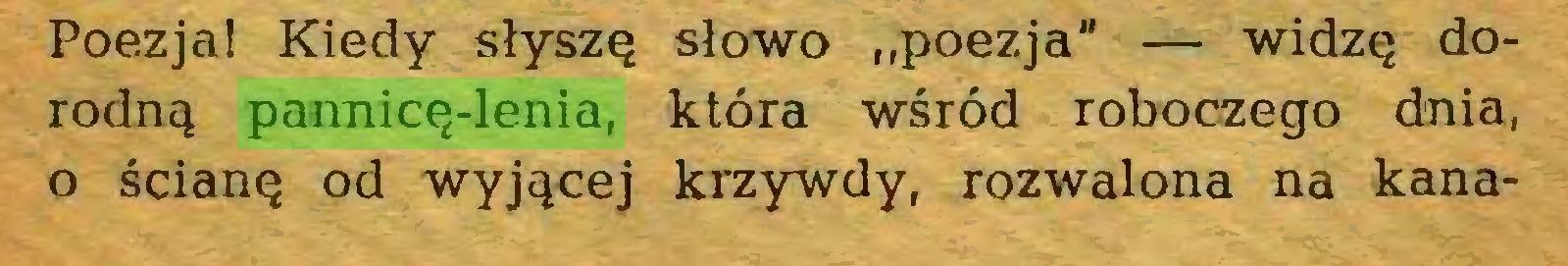 """(...) Poezja! Kiedy słyszą słowo """"poezja"""" — widzą dorodną pannicą-lenia, która wśród roboczego dnia, o ścianą od wyjącej krzywdy, rozwalona na kana..."""
