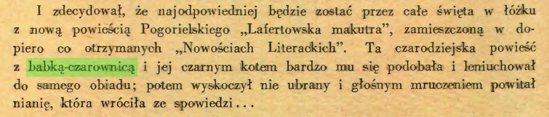 """(...) I zdecydował, że naj odpowiedniej będzie zostać przez całe święta w łóżku z nową powieścią Pogorielskiego """"Lafertow'ska makutra"""", zamieszczoną w dopiero co otrzymanych """"Nowościach Lileraćkich"""". Ta czarodziejska powieść z babką-czarownicą i jej czarnym kotem bardzo mu się podobała i leniuchował do samego obiadu; potem wyskoczył nie ubrany i głośnym mruczeniem powitał nianię, która wróciła ze spowiedzi..."""