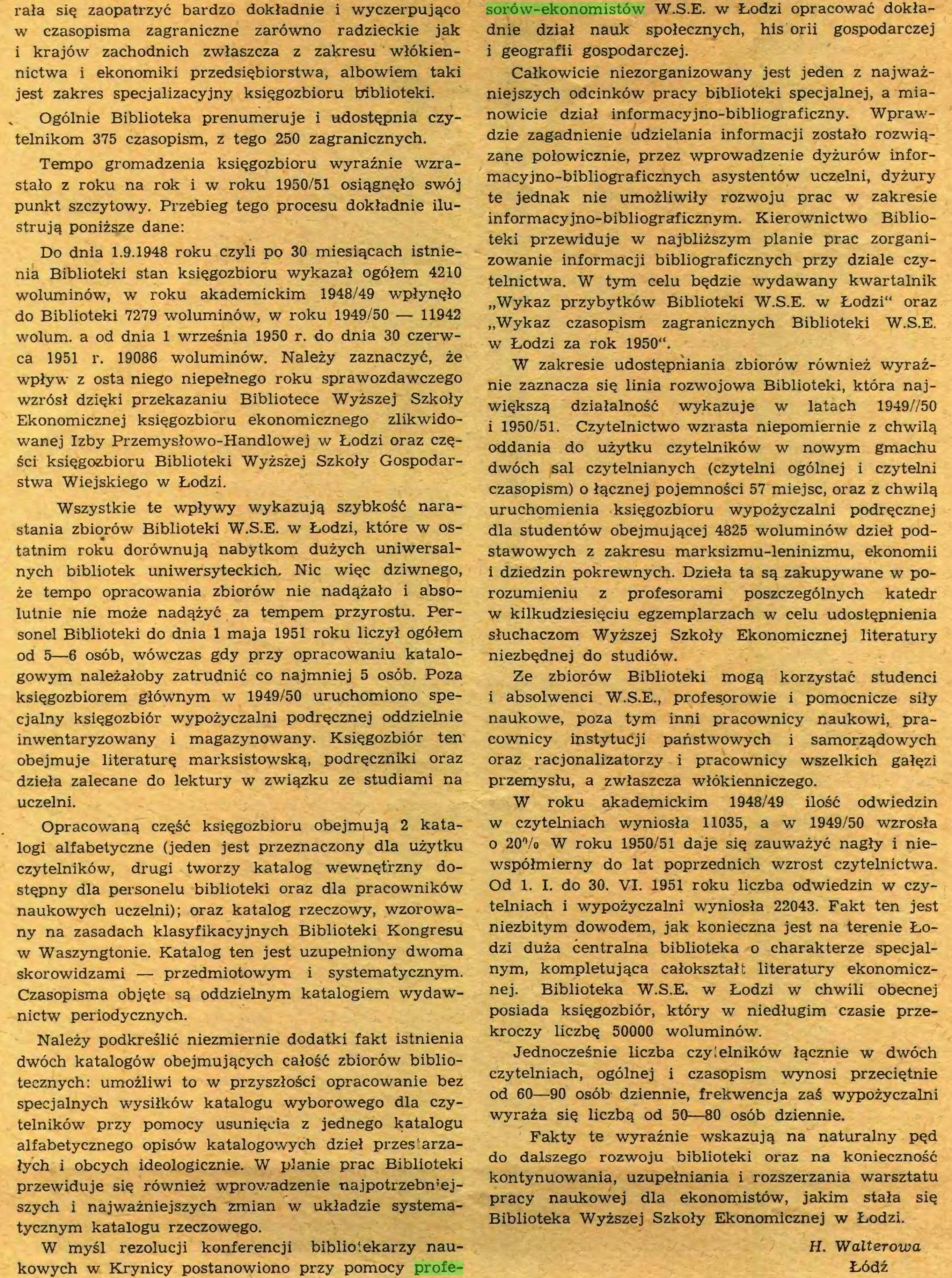 (...) W myśl rezolucji konferencji bibliotekarzy naukowych w Krynicy postanowiono przy pomocy profe¬ sorów-ekonomistów W.S.E. w Łodzi opracować dokładnie dział nauk społecznych, his orii gospodarczej i geografii gospodarczej...