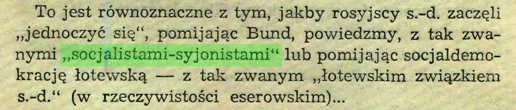 """(...) To jest równoznaczne z tym, jakby rosyjscy s.-d. zaczęli """"jednoczyć się"""", pomijając Bund, powiedzmy, z tak zwanymi """"socjalistami-syjonistami"""" lub pomijając socjaldemokrację łotewską — z tak zwanym """"łotewskim związkiem s.-d."""" (w rzeczywistości eserowskim)..."""