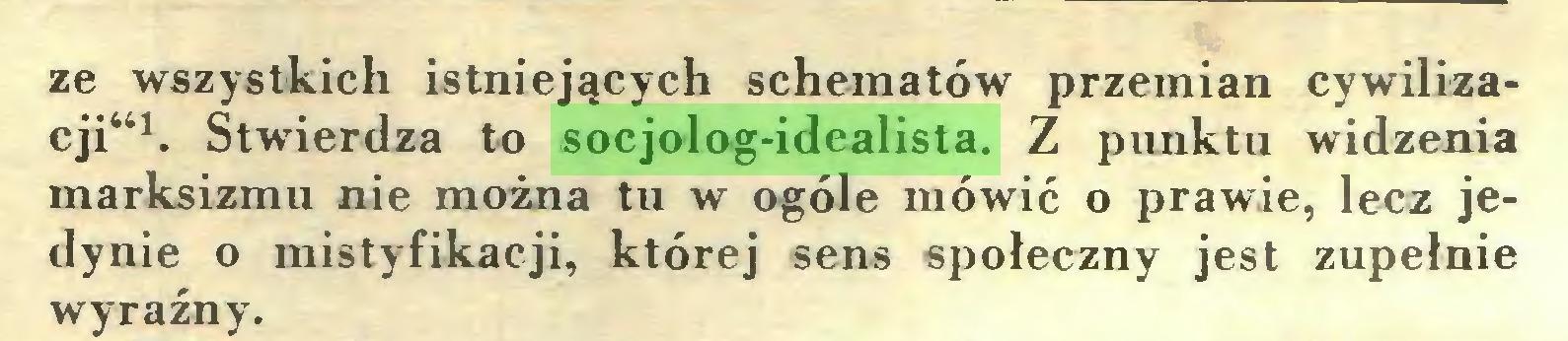 (...) ze wszystkich istniejących schematów przemian cywilizacji4*1. Stwierdza to socjolog-idealista. Z punktu widzenia marksizmu nie można tu w ogóle mówić o prawie, lecz jedynie o mistyfikacji, której sens społeczny jest zupełnie wyraźny...