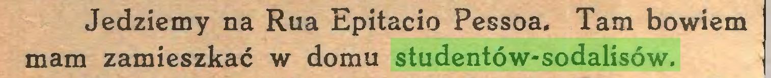 (...) Jedziemy na Rua Epitacio Pessoa. Tam bowiem mam zamieszkać w domu studentów-sodalisów...