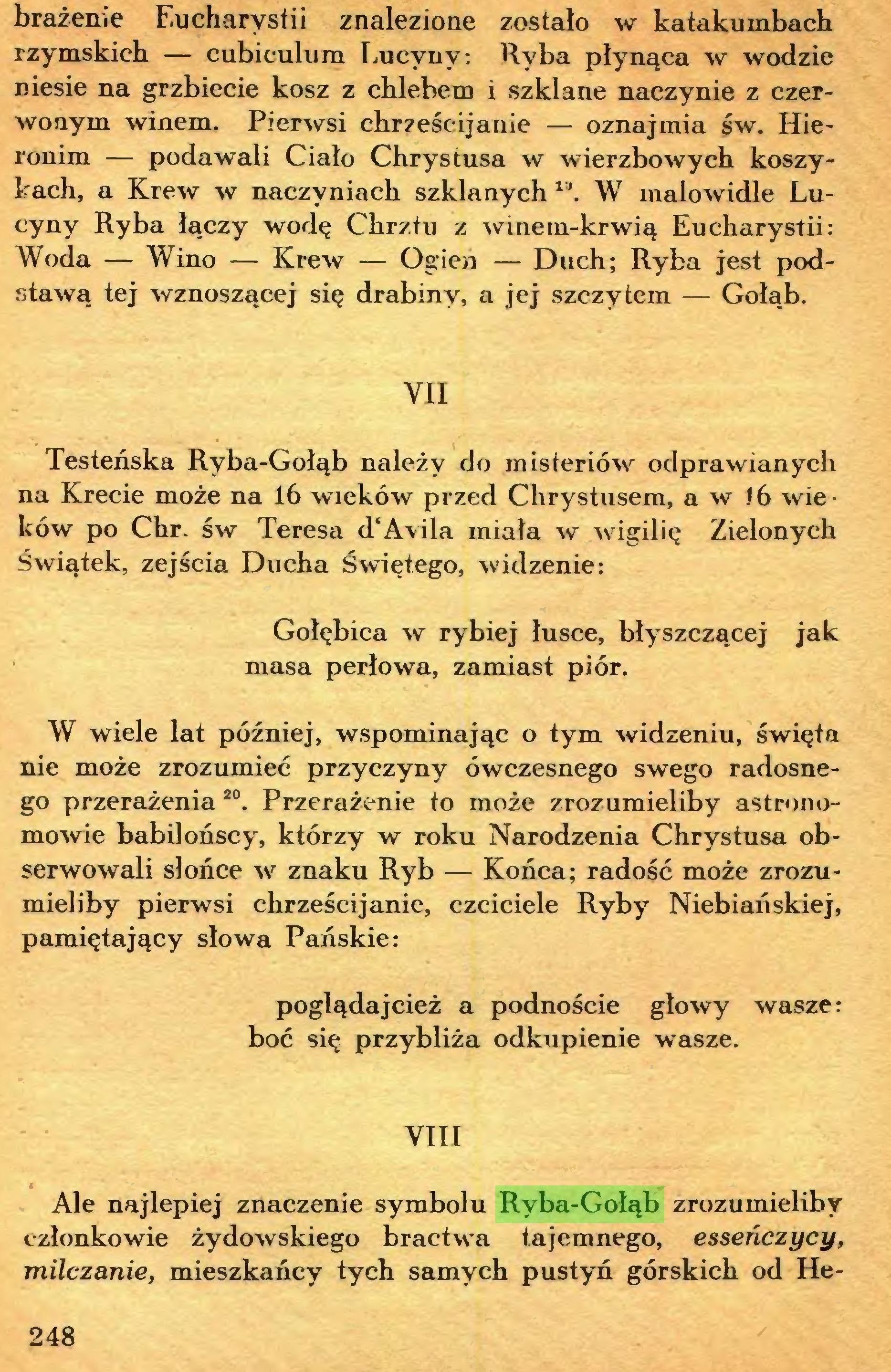(...) VIII Ale najlepiej znaczenie symbolu Ryba-Gołąb zrozumieliby członkowie żydowskiego bractwa tajemnego, esseńczycy, milczanie, mieszkańcy tych samych pustyń górskich od He248 bronu, do Łngaddi, na zachód od Martwego Morza, gdzie spę...