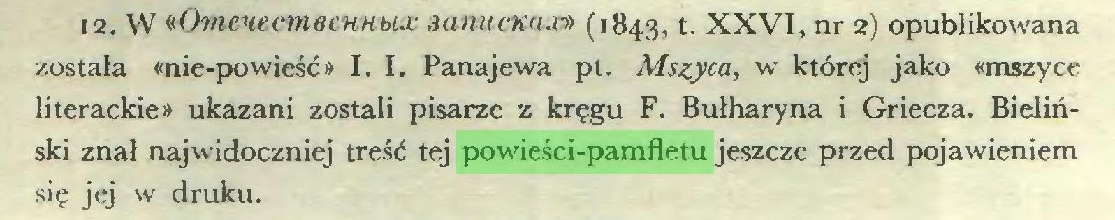 (...) 12. W «OmenecmeeHUMx sanucKaxs» (1843, t. XXVI, nr 2) opublikowana została «nie-powieść» I. I. Panajewa pt. Mszyca, w której jako «mszyce literackie» ukazani zostali pisarze z kręgu F. Bułharyna i Griecza. Bieliński znał najwidoczniej treść tej powieści-pamfletu jeszcze przed pojawieniem się jej w druku...