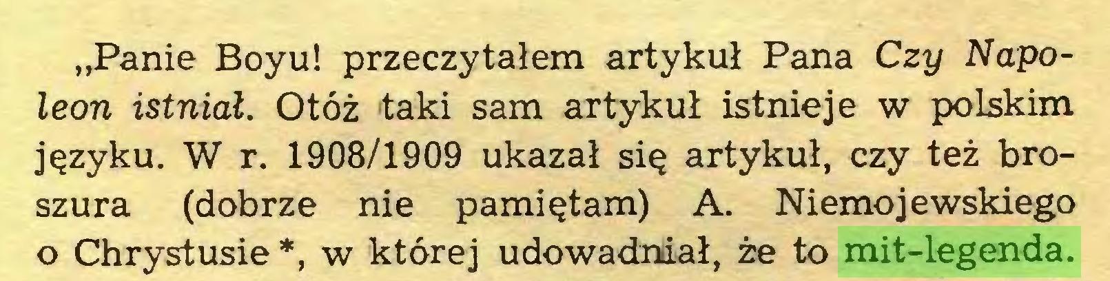 """(...) """"Panie Boyu! przeczytałem artykuł Pana Czy Napoleon istniał. Otóż taki sam artykuł istnieje w polskim języku. W r. 1908/1909 ukazał się artykuł, czy też broszura (dobrze nie pamiętam) A. Niemojewskiego o Chrystusie *, w której udowadniał, że to mit-legenda..."""
