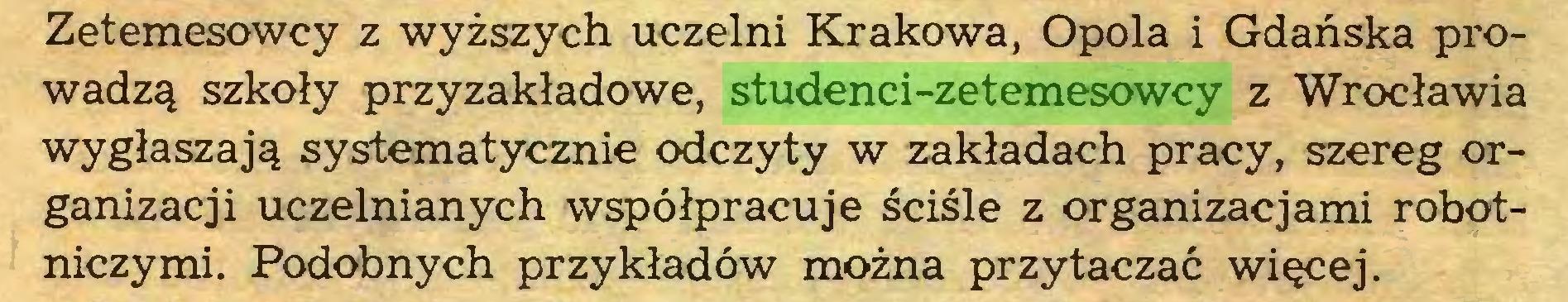 (...) Zetemesowcy z wyższych uczelni Krakowa, Opola i Gdańska prowadzą szkoły przyzakładowe, studenci-zetemesowcy z Wrocławia wygłaszają systematycznie odczyty w zakładach pracy, szereg organizacji uczelnianych współpracuje ściśle z organizacjami robotniczymi. Podobnych przykładów można przytaczać więcej...