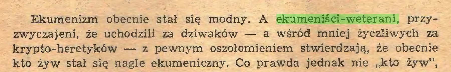 """(...) Ekumenizm obecnie stał się modny. A ekumeniści-weterani, przyzwyczajeni, że uchodzili za dziwaków — a wśród mniej życzliwych za krypto-heretyków — z pewnym oszołomieniem stwierdzają, że obecnie kto żyw stał się nagle ekumeniczny. Co prawda jednak nie """"kto żyw"""",..."""