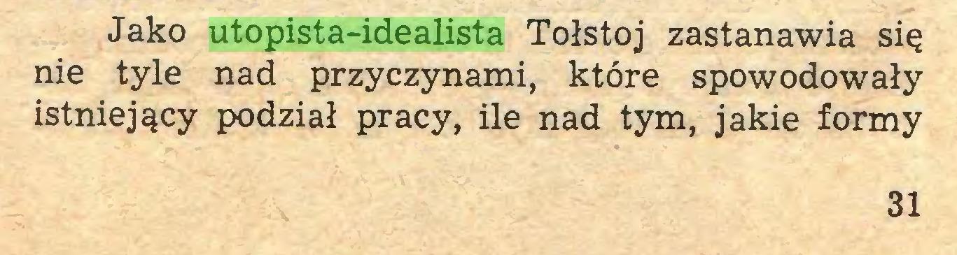 (...) Jako utopista-idealista Tołstoj zastanawia się nie tyle nad przyczynami, które spowodowały istniejący podział pracy, ile nad tym, jakie formy 31...