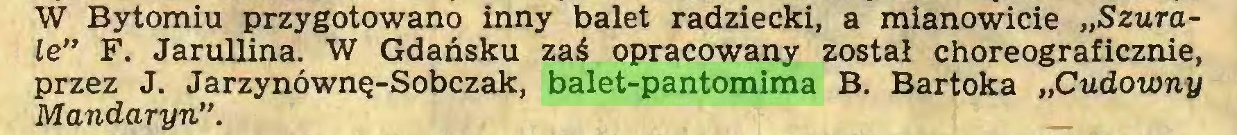 """(...) W Bytomiu przygotowano inny balet radziecki, a mianowicie """"Szurale"""" F. Jarullina. W Gdańsku zaś opracowany został choreograficznie, przez J. Jarzynównę-Sobczak, balet-pantomima B. Bartoka """"Cudowny Mandaryn""""..."""