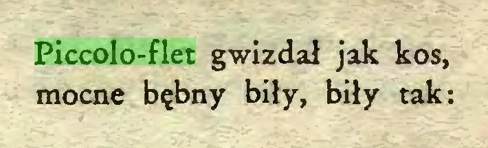 (...) Piccolo-flet gwizdał jak kos, mocne bębny biły, biły tak:...
