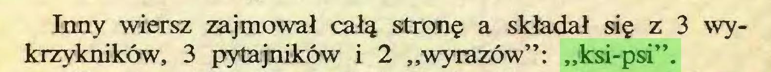 """(...) Inny wiersz zajmował całą stronę a składał się z 3 wykrzykników, 3 pytajników i 2 """"wyrazów"""": """"ksi-psi""""..."""