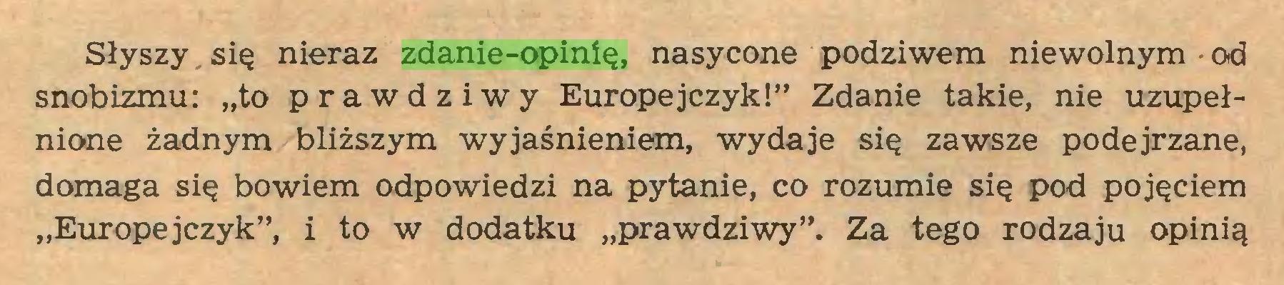"""(...) Słyszy się nieraz zdanie-opinię, nasycone podziwem niewolnym od snobizmu: """"to prawdziwy Europejczyk!"""" Zdanie takie, nie uzupełnione żadnym bliższym wyjaśnieniem, wydaje się zawsze podejrzane, domaga się bowiem odpowiedzi na pytanie, co rozumie się pod pojęciem """"Europęjeżyk"""", i to w dodatku """"prawdziwy"""". Za tego rodzaju opinią..."""