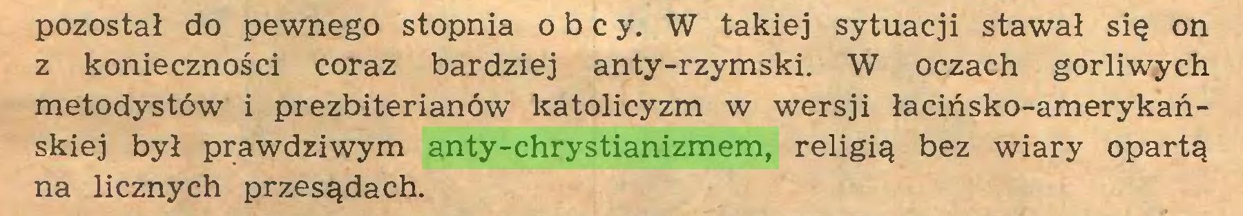 (...) pozostał do pewnego stopnia obcy. W takiej sytuacji stawał się on z konieczności coraz bardziej anty-rzymski. W oczach gorliwych metodystów i prezbiterianów katolicyzm w wersji łacińsko-amerykańskiej był prawdziwym anty-chrystianizmem, religią bez wiary opartą na licznych przesądach...